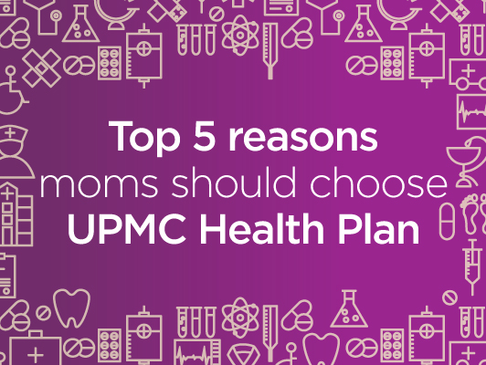Why moms should choose UPMC Health Plan