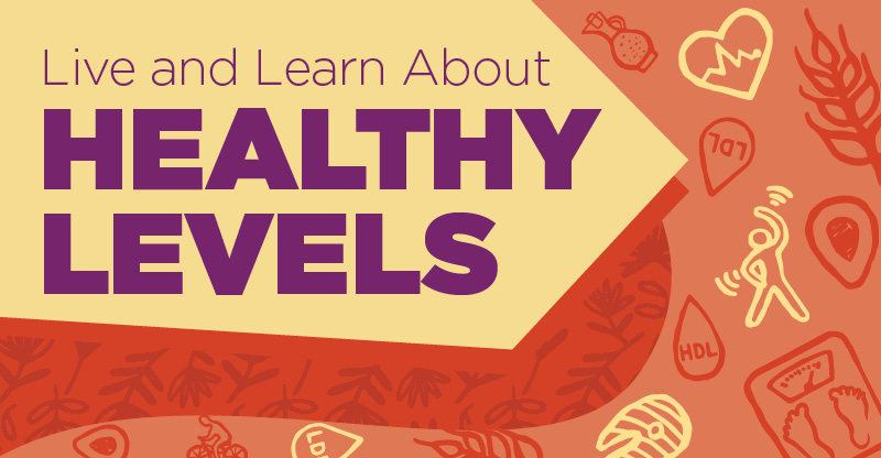 Event: Live and Learn about Healthy Levels - Cholesterol